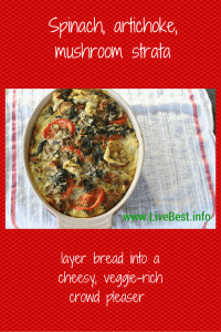 Spinach Artichoke Mushroom Strata Recipe| Healthy comfort food! Layers of bread and vegetables baked with a creamy sauce. Real food naturally. www.LiveBest.info