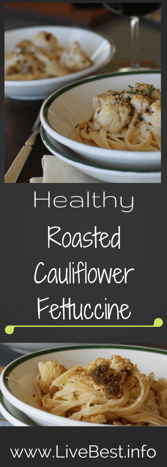 Roasted Cauliflower Fettuccine | Lower in calories but not flavor, this is a stealth health recipe! Use stems for flavor and reduce food waste! www.LiveBest.info