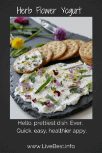 Herb and Flower Yogurt   One of the prettiest dishes. Ever! Herb and Flower Yogurt is quick, easy and a better-for-you appetizer than most. www.LiveBest.info
