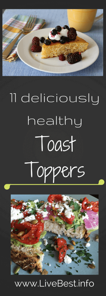 11 Toast Toppers | Ricotta, yogurt, cheese, seeds, mushrooms, berries, avocado, toast ideas that deliver delish and nutrish. Every bite is healthy body-building. www.LiveBest.info